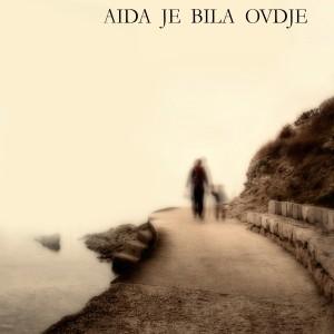 Aida je bila ovdje - Andrijana Anja Stojanović